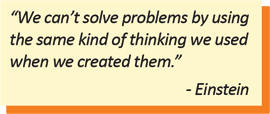 We cant solve problems by using the same kind of thinking we used when we created them. - Einstein